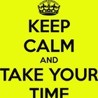 Keep Calm and Take Your Time Poster