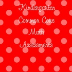 Kindergarten Common Core Math Assessments Pack