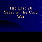 Last 20 Years of the Cold War
