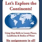 &quot;Let&#039;s Explore the Continents!&quot; Use Map Skills to Find Pla