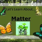 Let's Learn About Matter! (Powerpoint) For Elementary