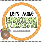Let&#039;s Make Fraction Turkeys!