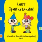 Let's Spell-a-brate!  A twist on the old fashion spelling test!