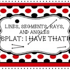 Lines, Segments, Rays, and Angles SPLAT: I HAVE THAT!