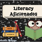 Literacy Aficionados: Supporting Knowledgeable & Enthusias