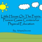 Little House On The Prairie Pioneer Game Centers for Physi