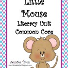 Little Mouse Literacy Unit - Common Core