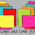 Loops and Love Fun Frames