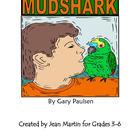 MUDSHARK by Gary Paulsen: A Novel Study by Jean Martin