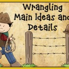 Main Idea:  Wrangling Main Idea and Details