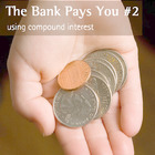 Make It Real: The Bank Pays You #2 - Using Compound Interest