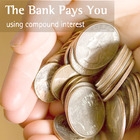 Make It Real: The Bank Pays You - Using Compound Interest