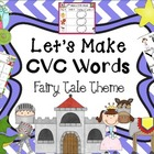 Making  CVC Words - Fairy Tale Theme