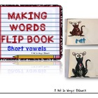 Making Words Flip Book (short vowel sounds)