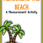 Measuring A Day At The Beach!  A Common Core Aligned Measu