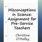 Misconceptions in Science: Assignment for Pre-Service Teachers