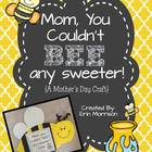 Mom, You Couldn&#039;t BEE Any Sweeter! {A Mother&#039;s Day Craft}