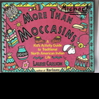 More Than Moccasins:Kid&#039;s Activity Guide North American In