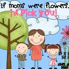 Mother's Day Packet: If moms were flowers...I'd pick you!
