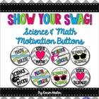 Motivational Math & Science Buttons - Show Your Swag!
