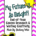 My Future is so Bright! (End-of-Year Career Research &amp; Wri