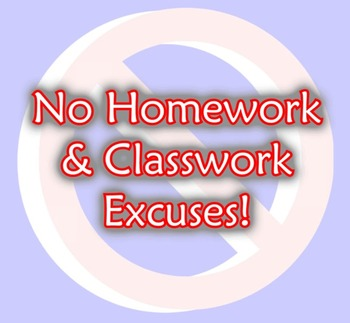 No Homework and Classwork Excuses!