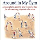 No Standing Around in My Gym: Lesson Plans, Games, &amp; Tips 