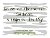 Nouns Become Characters, Settings, and Objects Oh My!