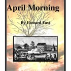 Novel Study, April Morning (by Howard Fast) Study Guide