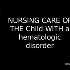 Nursing Care of a Child with Hematologic Disorder