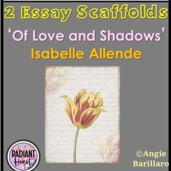 OF LOVE AND SHADOWS - ALLENDE TWO ESSAY SCAFFOLDS