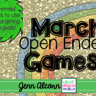 Open Ended March Games!