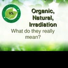 Organic, Natural and Irradiation &quot;What does it mean&quot;?