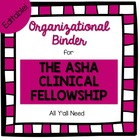 Organizational Binder for the ASHA Clinical Fellowship wit