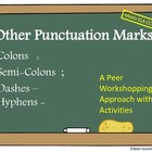 Other Punctuation Marks: Semi-Colons, Colons, Dashes, Hyphens