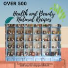 Over 500 Health and Beauty  Natural Recipes EBOOK