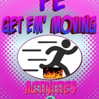 "PE ""Get em' Moving"" Activities"