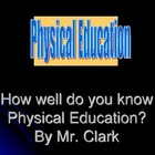 PE How Well do you Know Physical Education