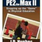 PE2theMax II: Stepping up the Game in Physical Education