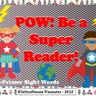 POW! BE A SUPER READER -  (Using Pre Primer Dolch Words)
