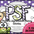 PSF {Phoneme Segmentation Fluency Activities}