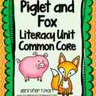 Piglet and Fox Literacy Unit - Common Core