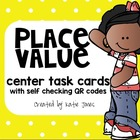 Place Value Task Cards [self checking QR codes]