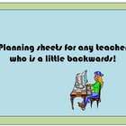 Planning Sheets for any teacher who is a little backward