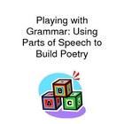 Playing with Grammar: Using Parts of Speech to Build Poetry