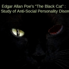 Poe&#039;s &quot;The Black Cat&quot;: A Study in Anti-social Personality 