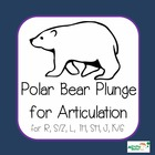 Polar Bear Plunge for Articulation (R, S/Z, L, TH, SH, J, K/G)