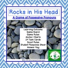 Possessive Pronouns:  ROCKS IN HIS HEAD