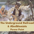 Power point: Underground Railroad and Abolitionists