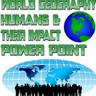 Power point: World Geography - humans and their impact
